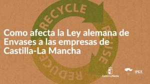 Como afecta la Ley alemana de Envases a las empresas de Castilla-La Mancha