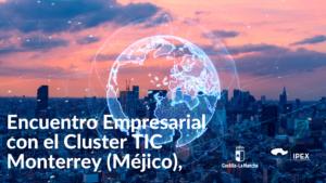 Encuentro Empresarial con el Cluster TIC Monterrey (Méjico),