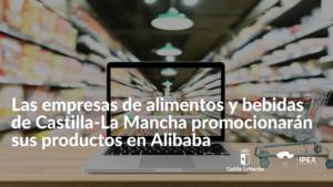 Las empresas de alimentos y bebidas de Castilla-La Mancha promocionarán sus productos en Alibaba
