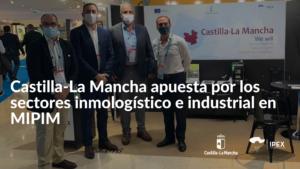 Castilla-La Mancha apuesta por los sectores inmologístico e industrial en MIPIM