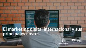 Principales costes marketing digital internacional