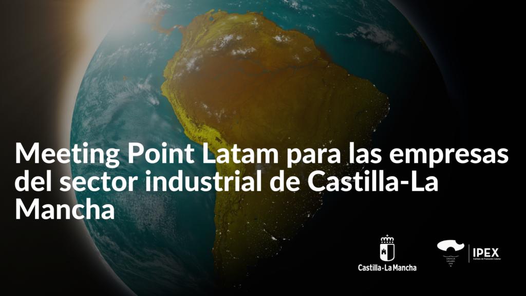 Las empresas del sector industrial de Castilla-La Mancha participan en la segunda edición del Meeting Point esta vez en Latinoamérica