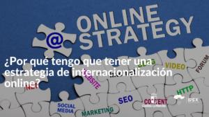 ¿Por qué tengo que tener una estrategia de internacionalización online?
